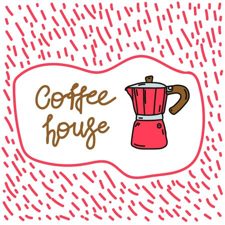 Hand-drawn lettering coffee House with illustration. Vector illustration of a red geyser coffee maker, with an inscription. Small business support. Poster for a coffee shop. Vector illustration
