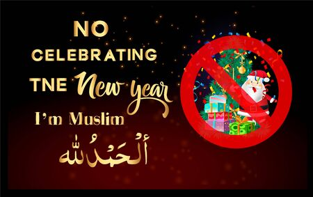 do not celebrate the New year I am a Muslim and calligraphy Alhyamdulillah means praise to Allah and a picture with the prohibition of everything related to the New year.  イラスト・ベクター素材