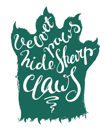 hide: Isolated lettering illustration. Inscription is proverb. Velvet paws hide sharp claws. Dark turquoise cat paw under phrase. White background in simple hand drawn illustration.
