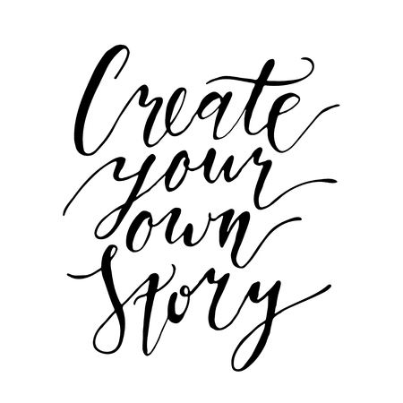 urging: Inspirational lettering composition Create your own story. Black phrase isolated on white background.