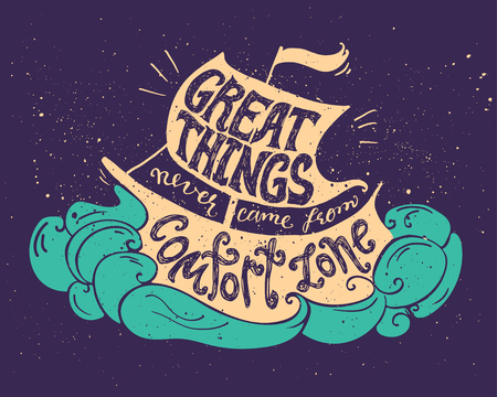 Lettering composition. Phrase Great things never came from comfort zone inscribed into sailing ship silhouette. Colorful illustration.