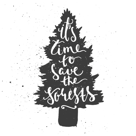 cedar tree: Lettering composition. Phrase Its time to save the forests inscribed into cedar tree silhouette. Ink splashes on white background. Illustration