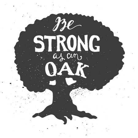 inscribed: Lettering composition. Phrase Be strong as an oak inscribed into oak silhouette. Ink splashes on white background.