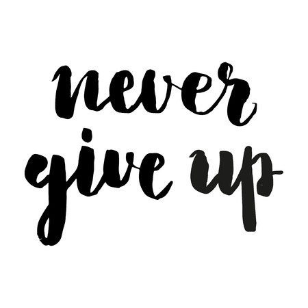 phrase: Brush lettering composition. Isolated phrase - never give up - on white background.