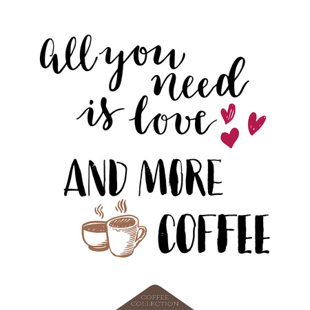 love you: All you need is love and more coffee lettering poster. Sketch illustration of hearts and cups on white background.
