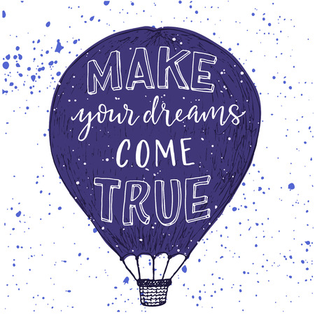 Make your dreams come true print. White hand lettering on purple air balloon, ink spashes on white background.