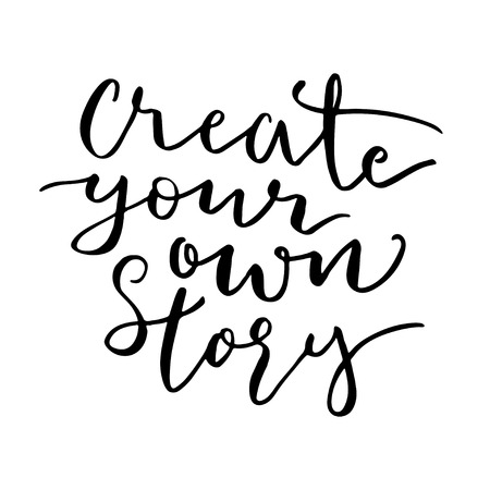own: Creative your own story print. Hand written modern calligraphy illustration.