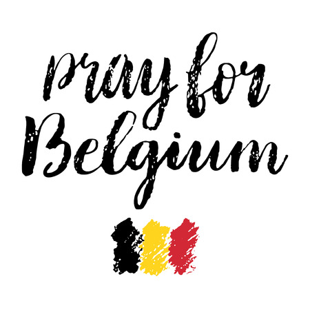 threat of violence: Pray for Belgium and Belgian flag. Modern brush lettering. Trubute to victims of terrorism in Brussels airport.