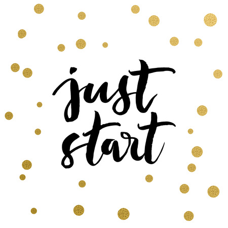 undertaking: Calligraphy print - just start. Golden decorative vector polka dots. Isolated composition on white background for web projects, greetings cards, presentations templates.