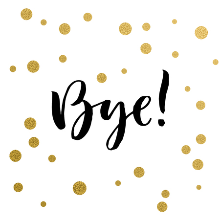 Calligraphy print - bye. Golden decorative vector polka dots. Isolated composition on white background for web projects, greetings cards, presentations templates.