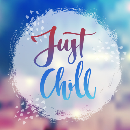 Just chill lettering on hand-drawn texture and some patterns at blurred colorful background. Vectores