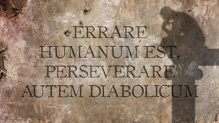 est: To err humanum est, autem diabolicum persevere. A Latin phrase That MEANS To err is human, to persevere is of the devil.