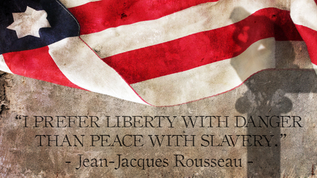 to prefer: I prefer liberty with danger than peace with slavery. A phrase about liberty by Jean Jacques Rousseau.