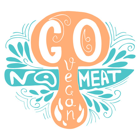 eco slogan: Go Vegan.No meat.Typographic print with mushroom and  knife.Hand draw inspirational eco poster.Healthy food vector illustration.Print posters,advertising banners,menus of restaurants and shops organic food,as well as T-shirts, badges,labels,bags and other Illustration