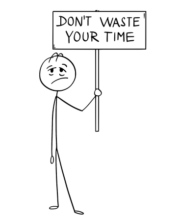 Cartoon stick man drawing conceptual illustration of tired and exhausted businessman holding sign with dont waste your time sign. Vettoriali