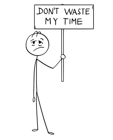 Cartoon stick man drawing conceptual of tired and exhausted businessman holding sign with don't waste my time sign.