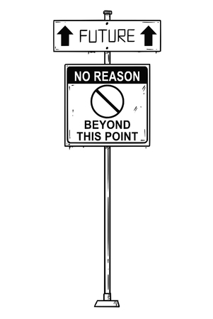 Vector artistic pen and ink drawing of traffic arrow sign with future and no reason beyond this point texts. Concept of future and intellectual decline and decadence of human race or mankind.