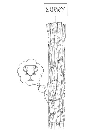 Cartoon stick drawing conceptual illustration of man or businessman climbing the rock hoping to win the trophy or victory on the top, but there is just sign saying sorry. Business concept of challenge, risk and success.
