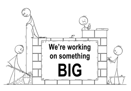 Cartoon stick drawing conceptual website banner illustration of group of masons or bricklayers building a wall or house from bricks or stone. There is we are working on something big sign.