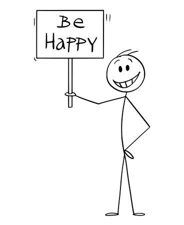 Cartoon stick figure drawing conceptual illustration of happy smiling man holding be happy sign.