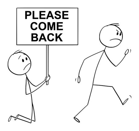 Vector cartoon stick figure drawing conceptual illustration of angry customer or worker walking away, and kneeling man holding please come back sign begging him to dont leave.