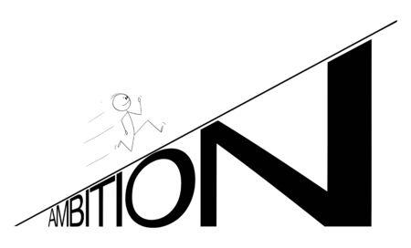 Vector cartoon stick figure drawing conceptual illustration of man or businessman running up the ambition hill. Career or business concept. Illustration
