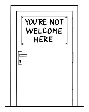 Vector cartoon drawing conceptual illustration of simple door with you're not welcome here sign. Concept of immigration and xenophobia.