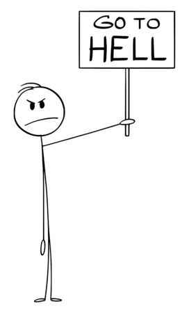 Vector cartoon stick figure drawing conceptual illustration of angry man holding and showing Go to hell sign.