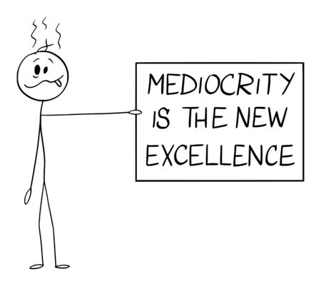 Vector cartoon stick figure drawing conceptual illustration of silly or stupid man holding mediocrity is the new excellence sign.