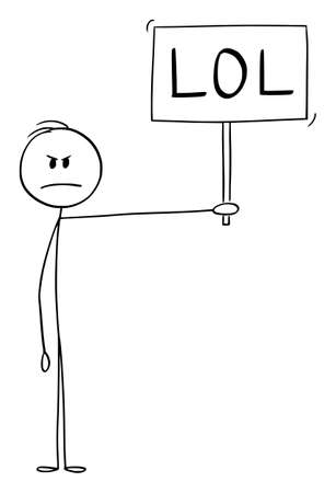 Vector cartoon stick figure drawing conceptual illustration of depressed, frustrated, sad or angry man showing negative emotions but holding LOL Sign. Laughing out loud in Internet Slang Communication.