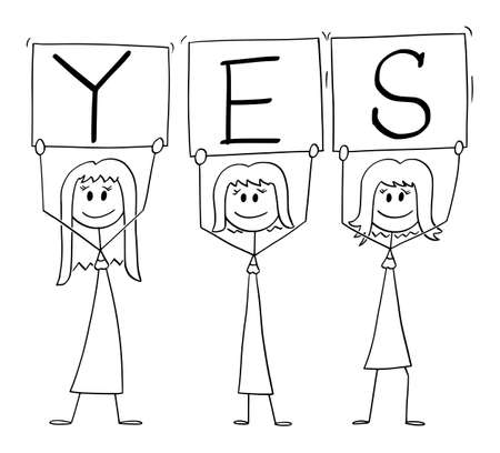 Vector cartoon stick figure illustration of three smiling positive women on demonstration holding yes signs.
