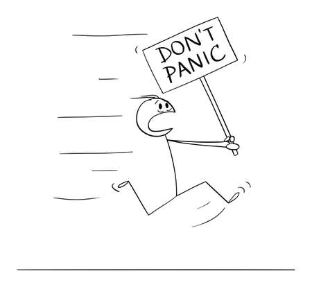 Vector cartoon stick figure illustration of man running in fear and holding dont panic sign.