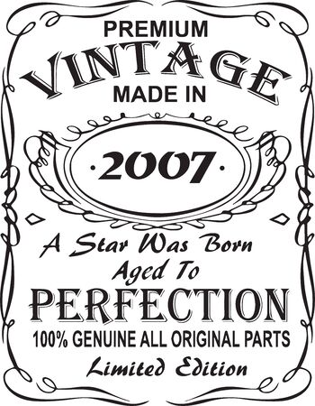 Vectorial T-shirt print design.Premium vintage made in 2007 a star was born aged to perfection 100% genuine all original parts limited edition.Design for badge, applique, label, t-shirts, jeans