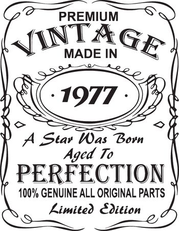 Vectorial T-shirt print design.Premium vintage made in 1977 a star was born aged to perfection 100% genuine all original parts limited edition.Design for badge, applique, label, t-shirts, jeans