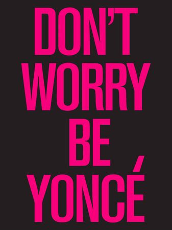 Don`t worry be yonce vector design.Design for t-shirt Illustration