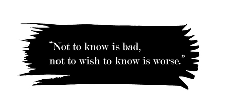 worse: Not to know is bad, not to wish to know is worse. Quotation on black ink spot. Ink spot with white text. Illustration on white background.
