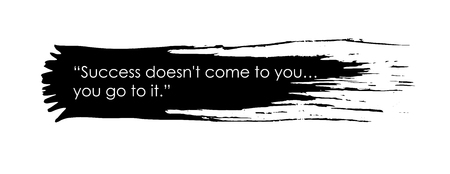 Success doesn't come to you, you go to it. Quotation on big black ink spot. Ink spot with white text. Illustration on white background. Black brush. Black paint. Motivation text. Motivation card.
