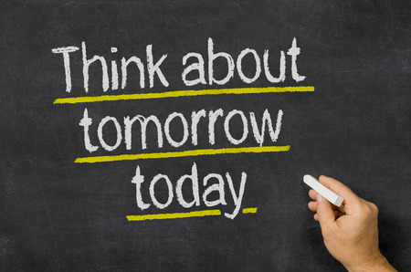 think safety: Blackboard with the text Think about tomorrow today