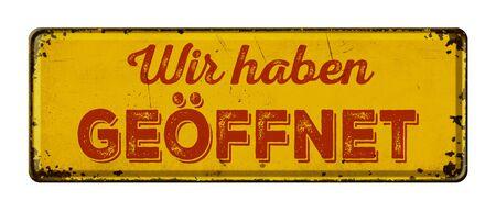 Vintage rusty metal sign - German Translation of We are open - Wir haben geoeffnet