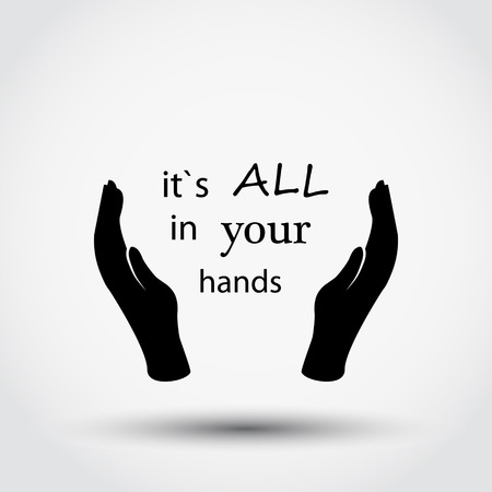 all in: It`s all in your hands. Inspiration quote between hands.