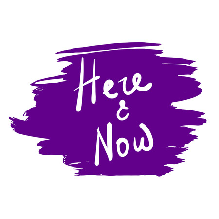 Here and now. Hand lettering quote. Vector illustration.