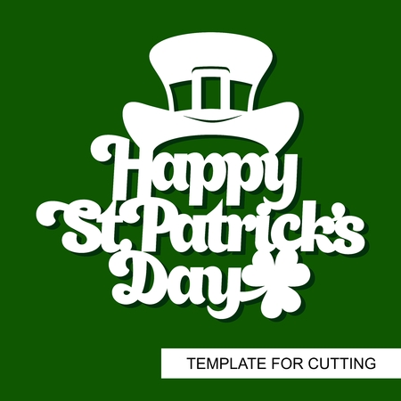 Decoration for St. Patricks Day. Text Happy St Patricks Day with Leprechauns hat and shamrock. Template for laser cutting, wood carving, paper cut and printing. Vector illustration.