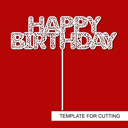 Cake Topper Happy Birthday. Template for laser cutting, wood carving, paper cut and printing. Vector illustration. Illustration