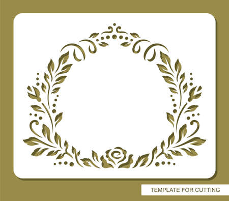 Stencil with a round frame of leaves and flowers (rose buds). Copy space in center. Layout for greeting cards, wedding invitations. Template for laser cutting of paper, cardboard. Vector illustration.