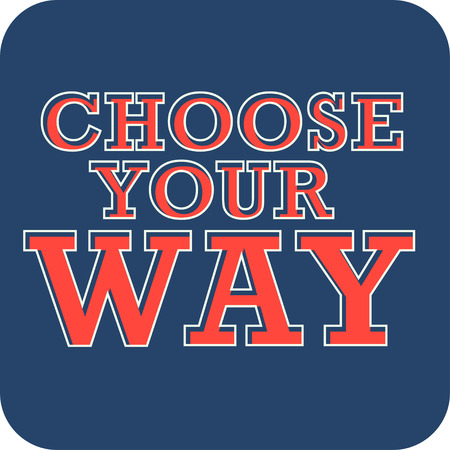 Choose your way. Typography print design for t-shirts and other apparel.