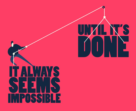 Inspirational motivating quote It always seems impossible until its done by Nelson Mandela. Man pulling big words as a metaphor of achievement. Conceptual illustration.