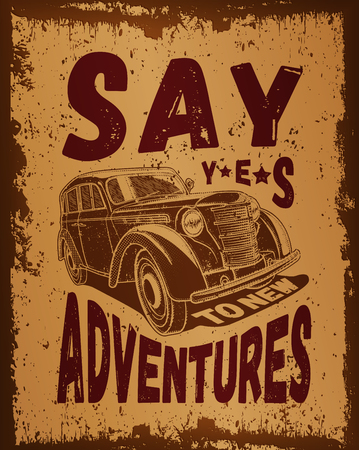 Vintage motivating poster in grunge style with retro car, for printing and internet. Vector illustration.