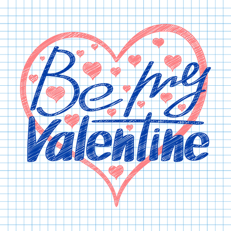 Be my Valentine lettering text drawn ballpoint pen on a sheet of notebook in a cage . Happy Valentines Day card design. Vector illustration.