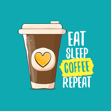Eat sleep coffee repeat vector concept illustration or poster. vector funky coffee paper cup with funny slogan for print on tee. Illustration