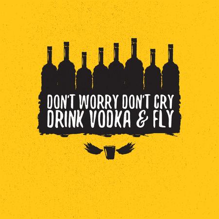ne vous inquiétez pas, ne pleurez pas, buvez de la VODKA et faites voler le slogan. Citations drôles sur la vodka avec une bouteille en verre à imprimer sur un tee ou une affiche.